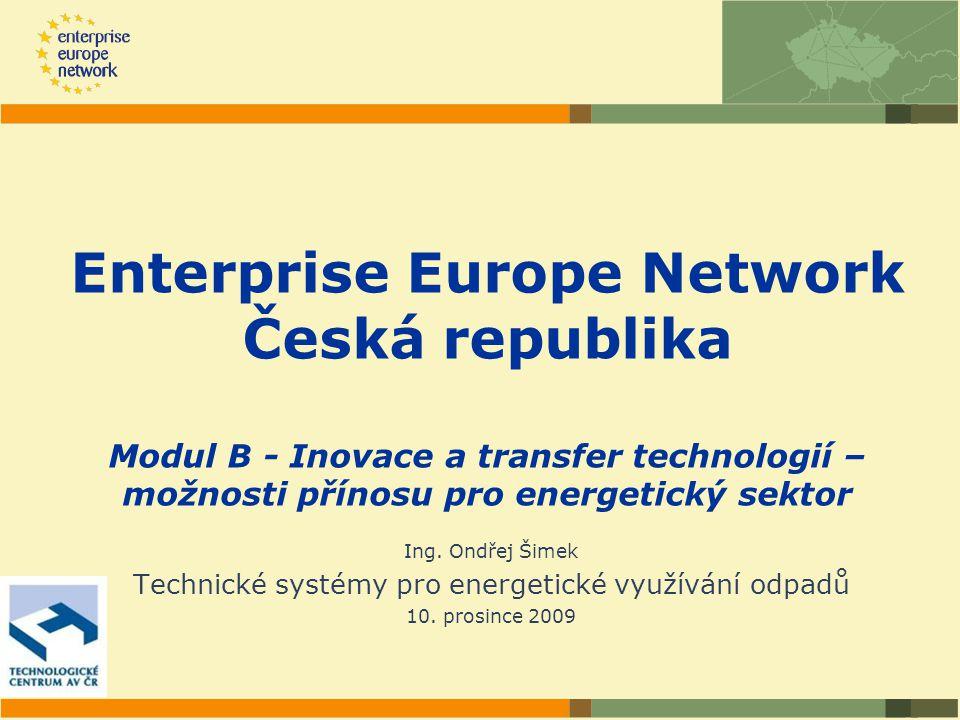 Enterprise Europe Network Česká republika Modul B - Inovace a transfer technologií – možnosti přínosu pro energetický sektor Ing.