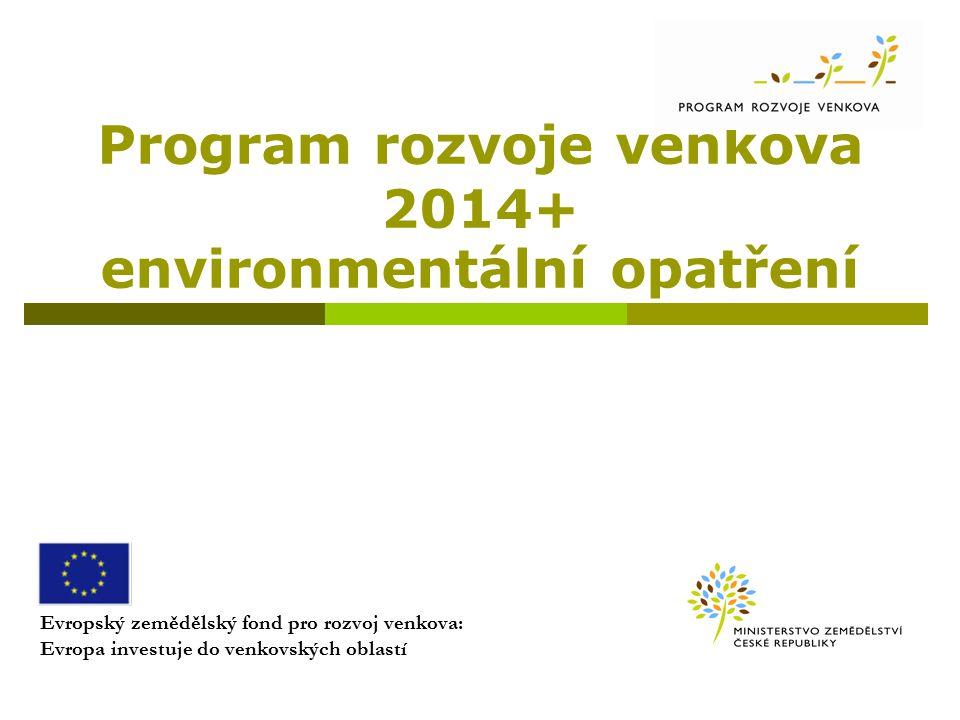 Program rozvoje venkova 2014+ environmentální opatření Evropský zemědělský fond pro rozvoj venkova: Evropa investuje do venkovských oblastí
