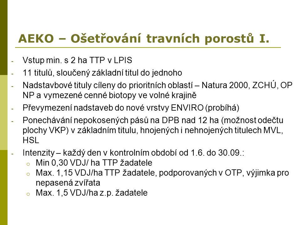 AEKO – Ošetřování travních porostů I. - Vstup min. s 2 ha TTP v LPIS - 11 titulů, sloučený základní titul do jednoho - Nadstavbové tituly cíleny do pr
