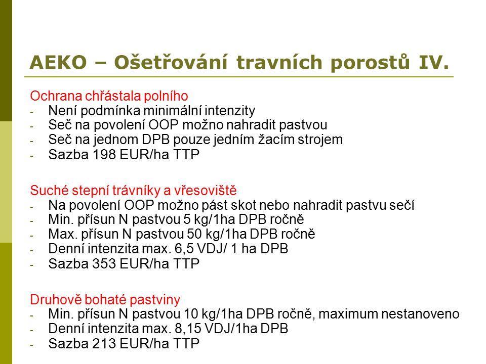 AEKO – Ošetřování travních porostů IV. Ochrana chřástala polního - Není podmínka minimální intenzity - Seč na povolení OOP možno nahradit pastvou - Se