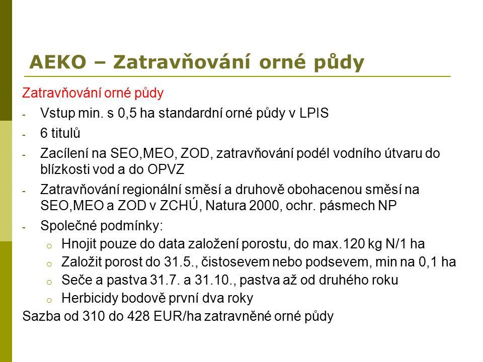 AEKO – Zatravňování orné půdy Zatravňování orné půdy - Vstup min. s 0,5 ha standardní orné půdy v LPIS - 6 titulů - Zacílení na SEO,MEO, ZOD, zatravňo