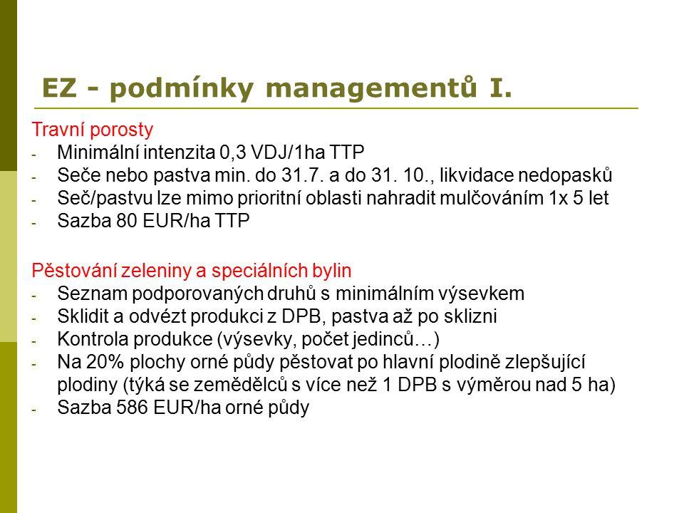 EZ - podmínky managementů I. Travní porosty - Minimální intenzita 0,3 VDJ/1ha TTP - Seče nebo pastva min. do 31.7. a do 31. 10., likvidace nedopasků -