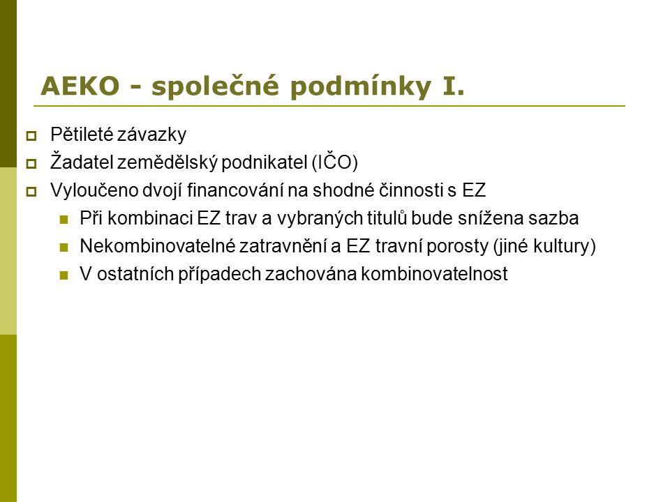 AEKO - společné podmínky I.  Pětileté závazky  Žadatel zemědělský podnikatel (IČO)  Vyloučeno dvojí financování na shodné činnosti s EZ Při kombina