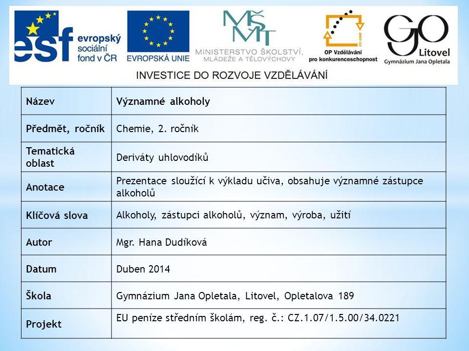 NázevVýznamné alkoholy Předmět, ročníkChemie, 2. ročník Tematická oblast Deriváty uhlovodíků Anotace Prezentace sloužící k výkladu učiva, obsahuje výz