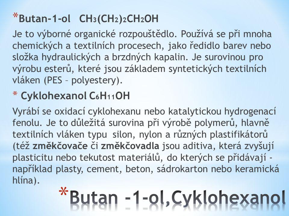 * Butan-1-ol CH 3 (CH 2 ) 2 CH 2 OH Je to výborné organické rozpouštědlo. Používá se při mnoha chemických a textilních procesech, jako ředidlo barev n