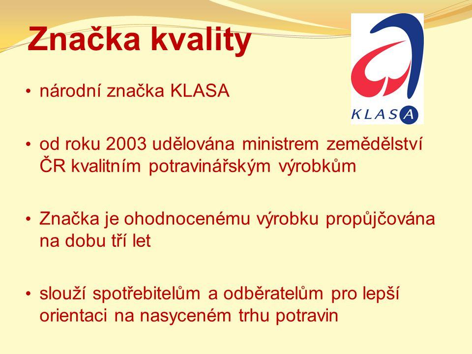 Značka kvality národní značka KLASA od roku 2003 udělována ministrem zemědělství ČR kvalitním potravinářským výrobkům Značka je ohodnocenému výrobku p