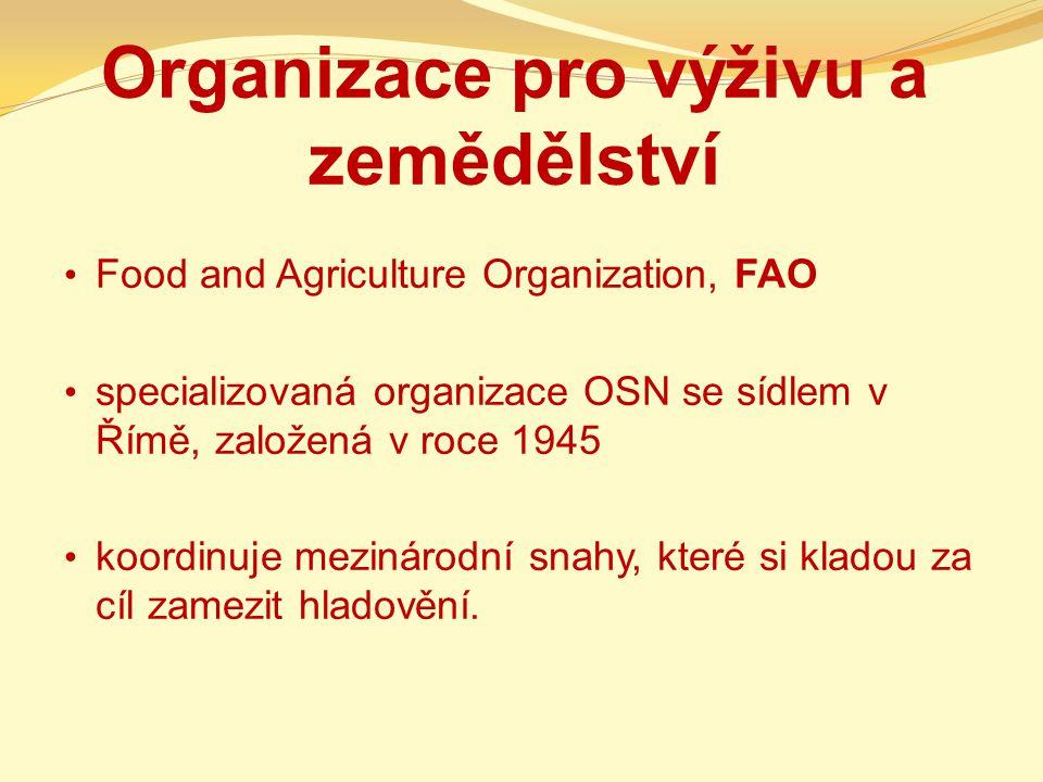 Organizace pro výživu a zemědělství Food and Agriculture Organization, FAO specializovaná organizace OSN se sídlem v Římě, založená v roce 1945 koordi