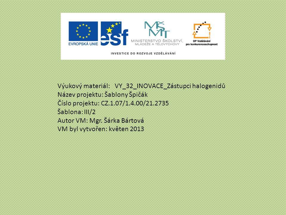 Výukový materiál:VY_32_INOVACE_Zástupci halogenidů Název projektu: Šablony Špičák Číslo projektu: CZ.1.07/1.4.00/21.2735 Šablona: III/2 Autor VM: Mgr.