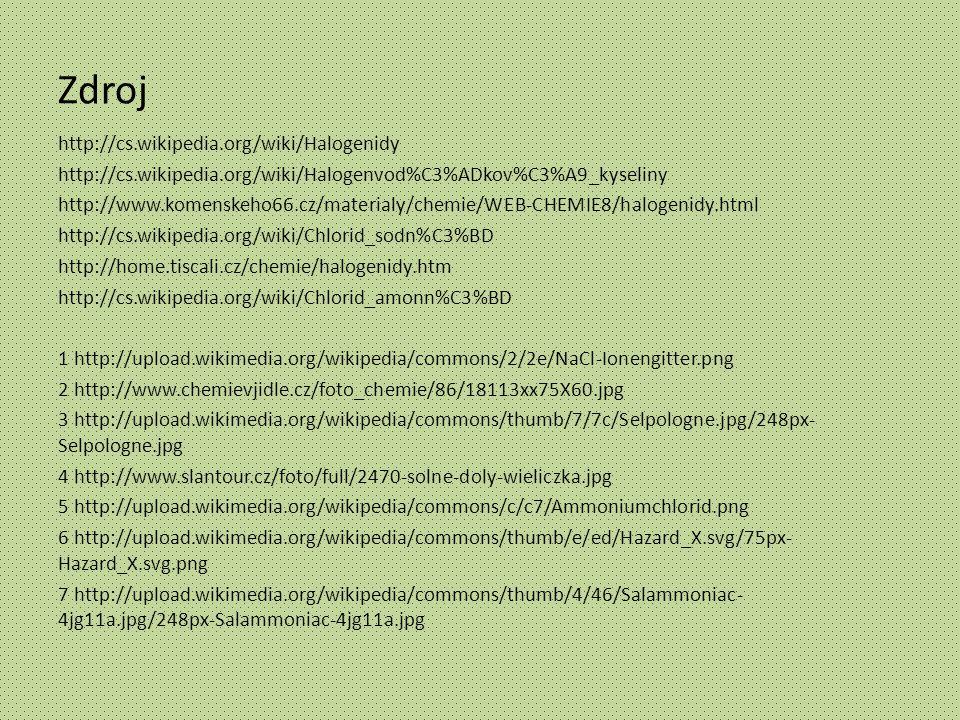 Zdroj http://cs.wikipedia.org/wiki/Halogenidy http://cs.wikipedia.org/wiki/Halogenvod%C3%ADkov%C3%A9_kyseliny http://www.komenskeho66.cz/materialy/che