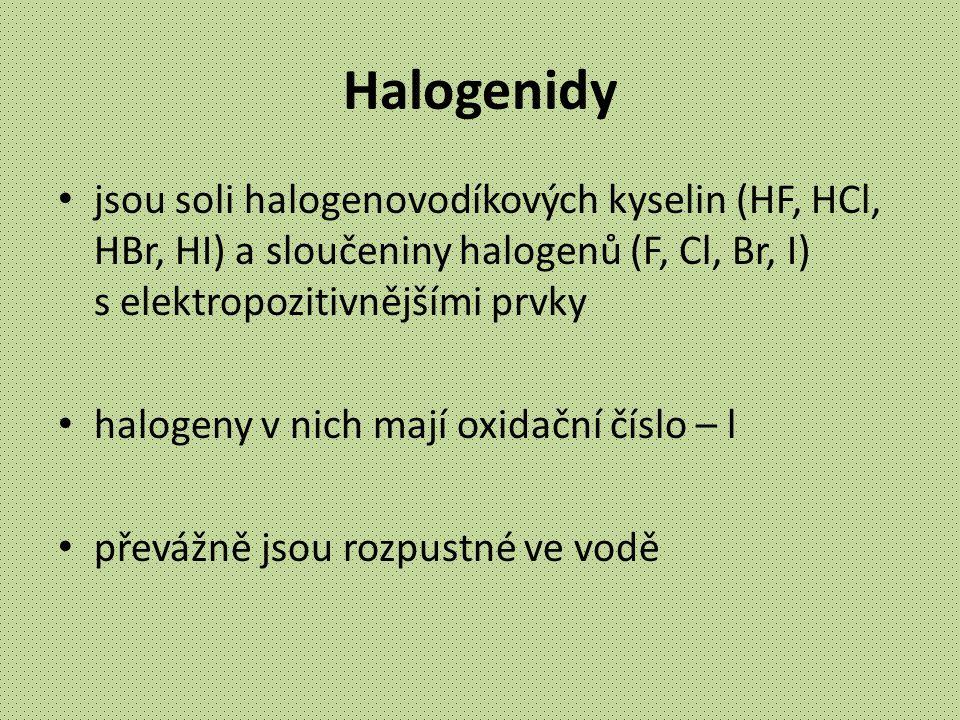 Halogenidy jsou soli halogenovodíkových kyselin (HF, HCl, HBr, HI) a sloučeniny halogenů (F, Cl, Br, I) s elektropozitivnějšími prvky halogeny v nich