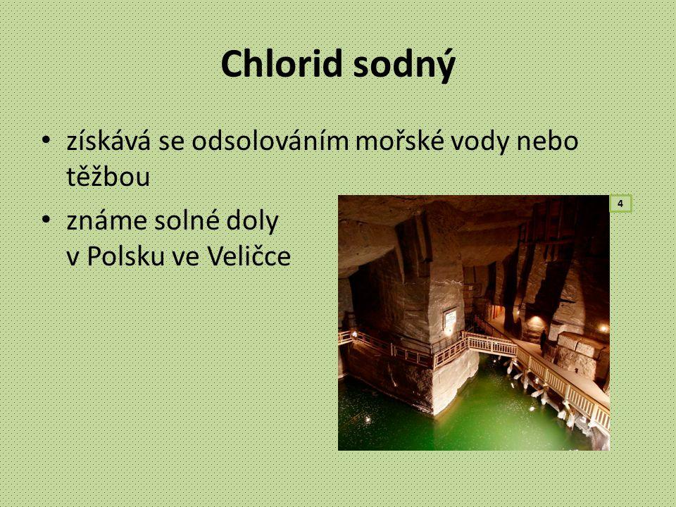 Chlorid sodný získává se odsolováním mořské vody nebo těžbou známe solné doly v Polsku ve Veličce 4