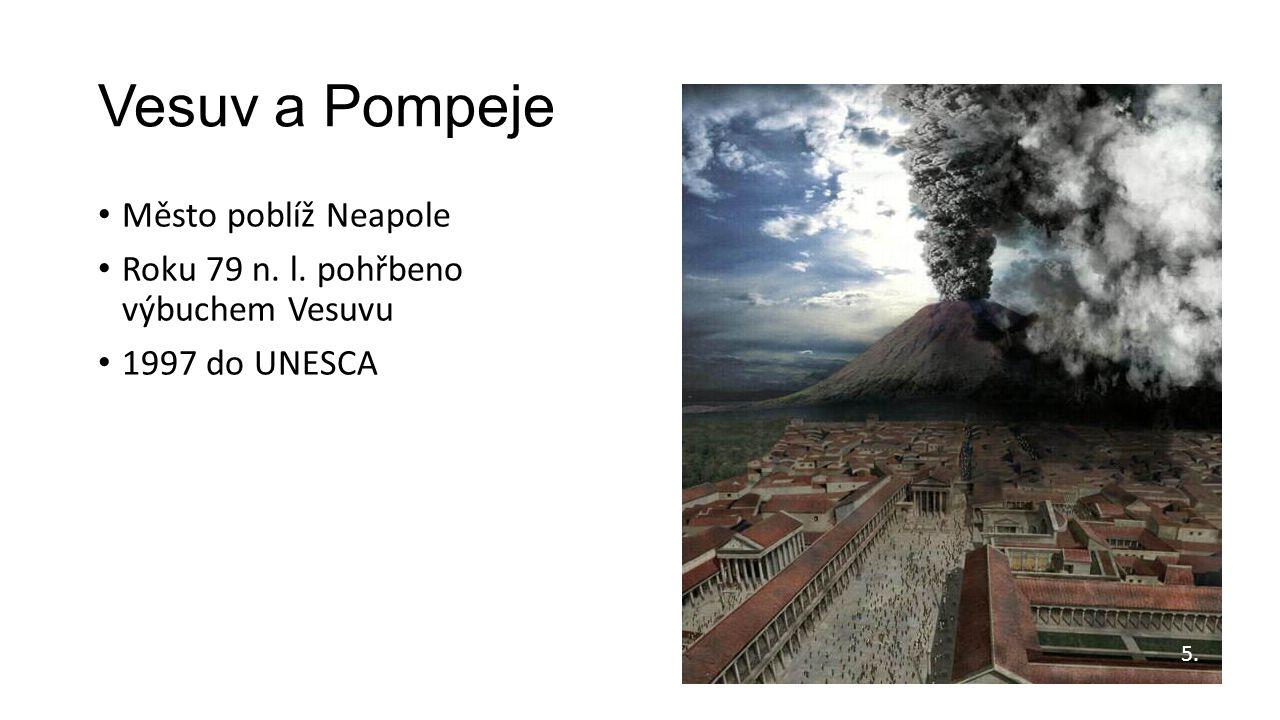 Vesuv a Pompeje Město poblíž Neapole Roku 79 n. l. pohřbeno výbuchem Vesuvu 1997 do UNESCA 5.