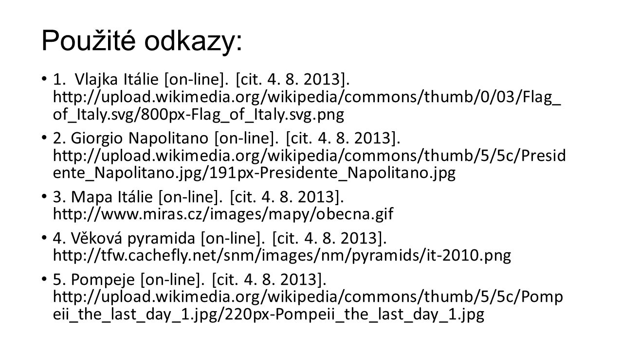 Použité odkazy: 1. Vlajka Itálie [on-line]. [cit. 4. 8. 2013]. http://upload.wikimedia.org/wikipedia/commons/thumb/0/03/Flag_ of_Italy.svg/800px-Flag_
