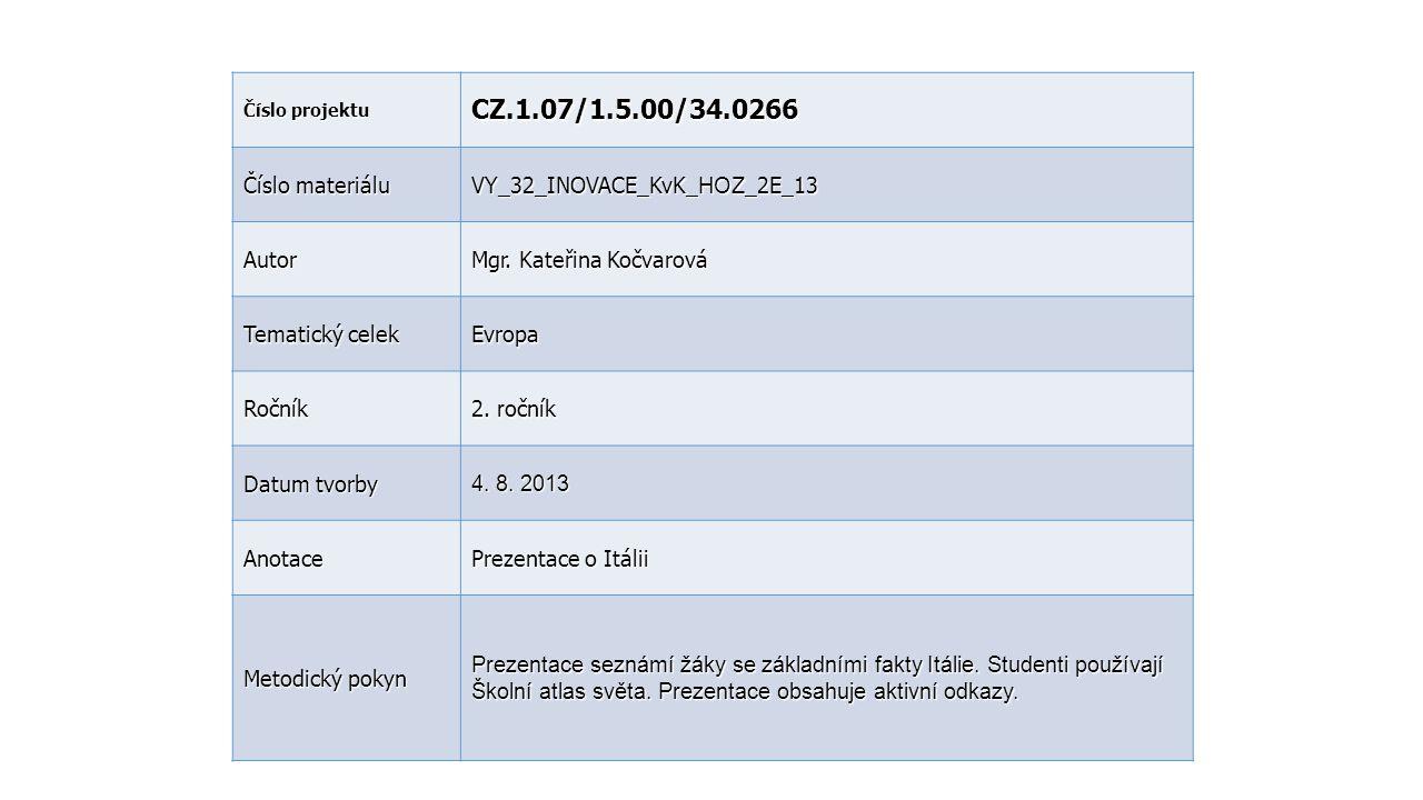 Číslo projektu CZ.1.07/1.5.00/34.0266 Číslo materiálu VY_32_INOVACE_KvK_ HOZ _2E_13 Autor Mgr. Kateřina Kočvarová Tematický celek Evropa Ročník 2. r o