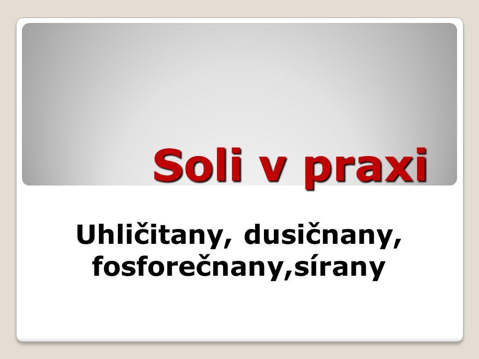 Uhličitany, dusičnany, fosforečnany,sírany Soli v praxi