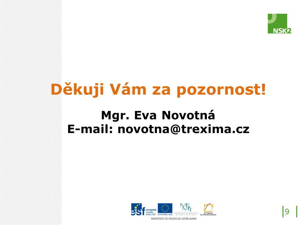Děkuji Vám za pozornost! Mgr. Eva Novotná E-mail: novotna@trexima.cz 9