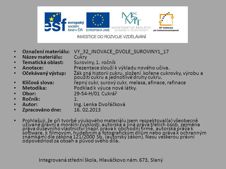 Označení materiálu: VY_32_INOVACE_DVOLE_SUROVINY1_17 Název materiálu:Cukry Tematická oblast:Suroviny, 1.