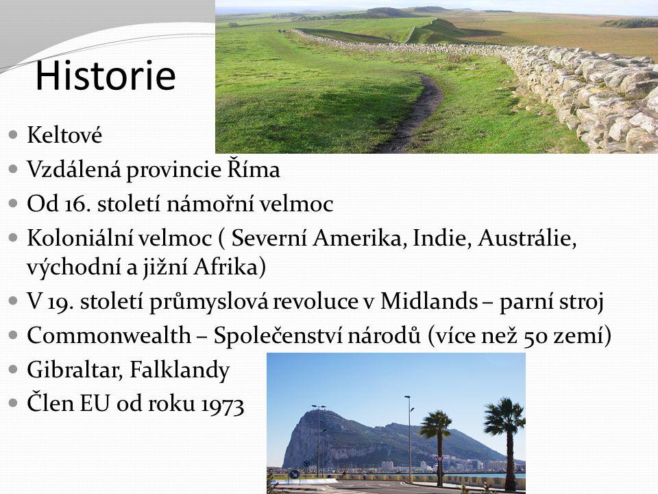 Historie Keltové Vzdálená provincie Říma Od 16. století námořní velmoc Koloniální velmoc ( Severní Amerika, Indie, Austrálie, východní a jižní Afrika)