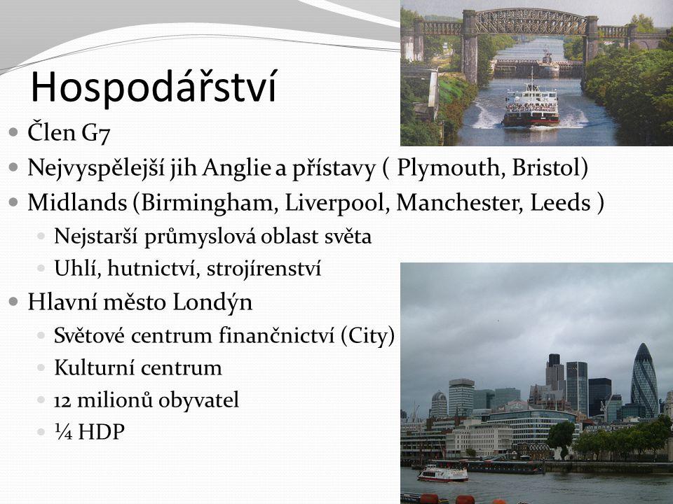 Hospodářství Člen G7 Nejvyspělejší jih Anglie a přístavy ( Plymouth, Bristol) Midlands (Birmingham, Liverpool, Manchester, Leeds ) Nejstarší průmyslov
