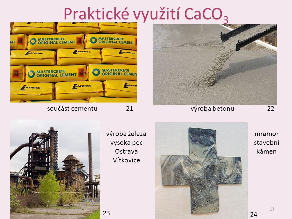 Praktické využití CaCO 3 11 výroba železa vysoká pec Ostrava Vítkovice součást cementu21výroba betonu22 23 mramor stavební kámen 24