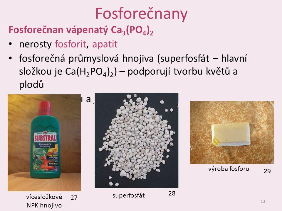 Fosforečnany Fosforečnan vápenatý Ca 3 (PO 4 ) 2 nerosty fosforit, apatit fosforečná průmyslová hnojiva (superfosfát – hlavní složkou je Ca(H 2 PO 4 )