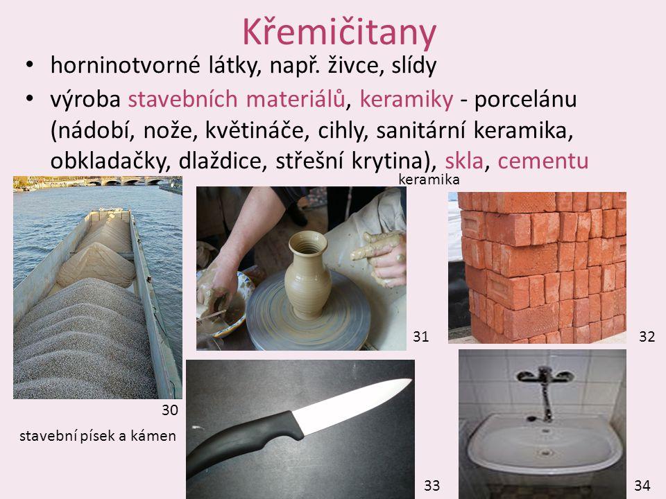 Křemičitany horninotvorné látky, např. živce, slídy výroba stavebních materiálů, keramiky - porcelánu (nádobí, nože, květináče, cihly, sanitární keram