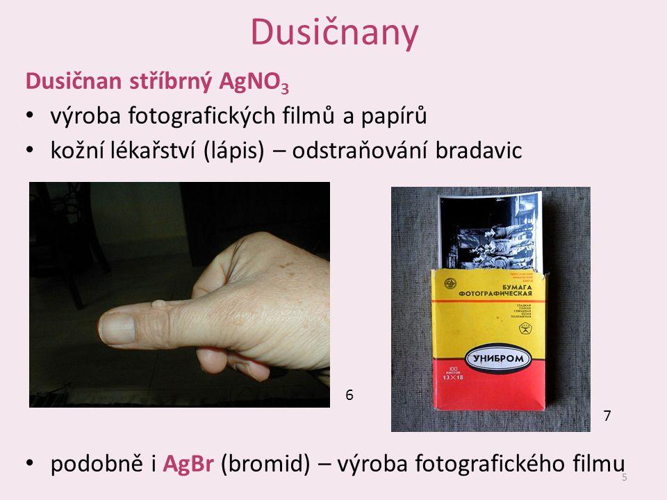 Dusičnany Dusičnan stříbrný AgNO 3 výroba fotografických filmů a papírů kožní lékařství (lápis) – odstraňování bradavic podobně i AgBr (bromid) – výro