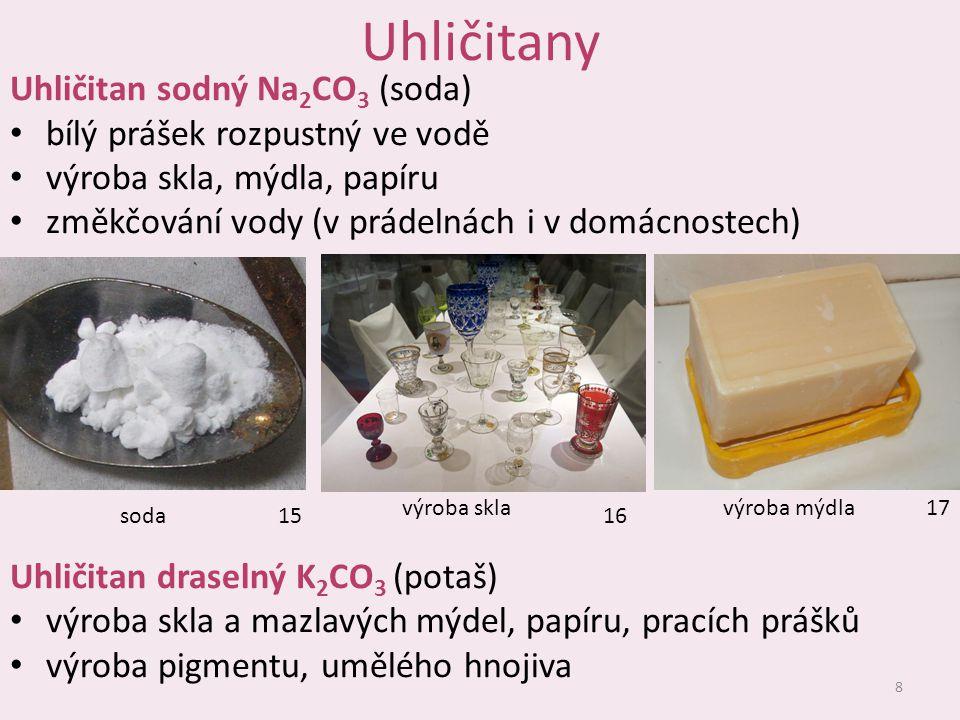 Uhličitany Uhličitan sodný Na 2 CO 3 (soda) bílý prášek rozpustný ve vodě výroba skla, mýdla, papíru změkčování vody (v prádelnách i v domácnostech) U