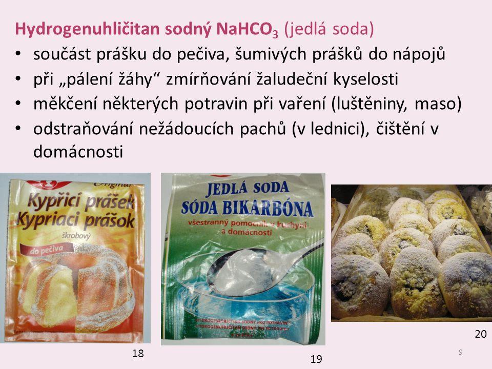 """9 Hydrogenuhličitan sodný NaHCO 3 (jedlá soda) součást prášku do pečiva, šumivých prášků do nápojů při """"pálení žáhy"""" zmírňování žaludeční kyselosti mě"""