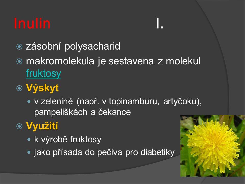 Inulin I.  zásobní polysacharid  makromolekula je sestavena z molekul fruktosy fruktosy  Výskyt v zelenině (např. v topinamburu, artyčoku), pampeli