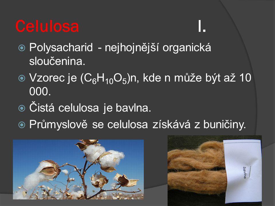Celulosa I.  Polysacharid - nejhojnější organická sloučenina.  Vzorec je (C 6 H 10 O 5 )n, kde n může být až 10 000.  Čistá celulosa je bavlna.  P