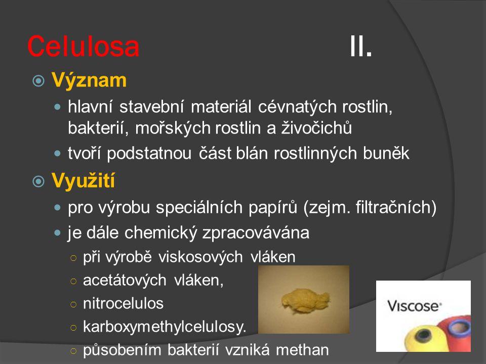 Celulosa II.  Význam hlavní stavební materiál cévnatých rostlin, bakterií, mořských rostlin a živočichů tvoří podstatnou část blán rostlinných buněk