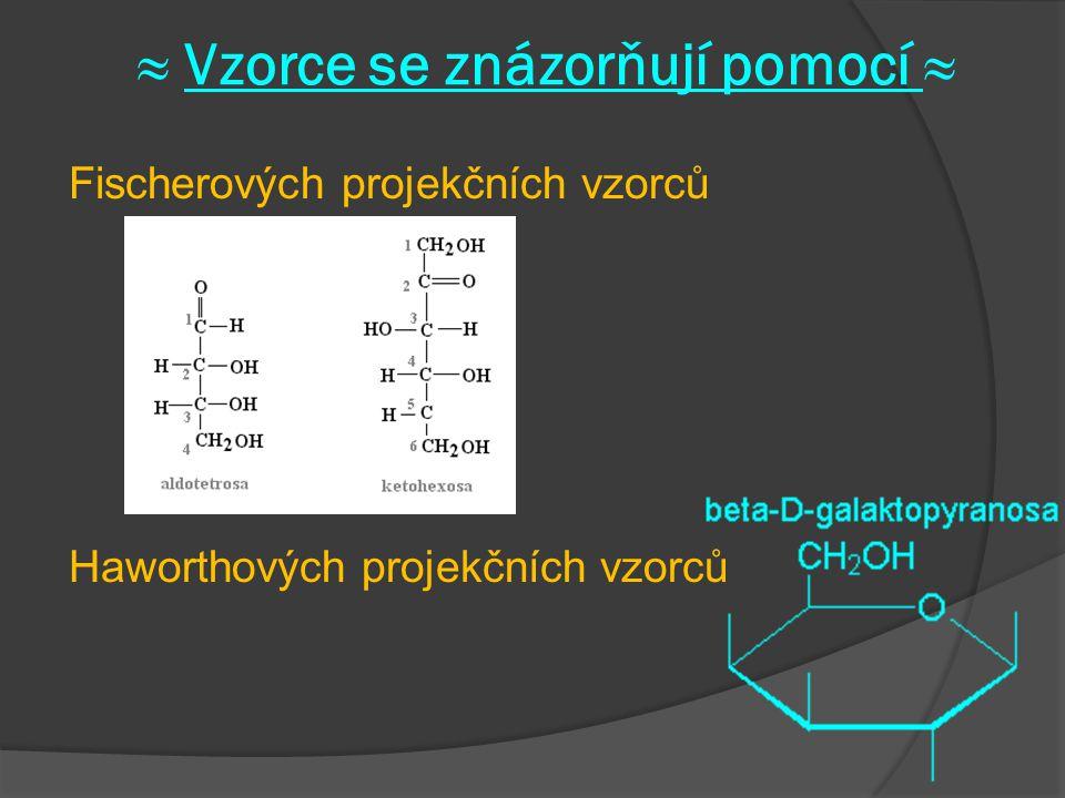 ≈ Vzorce se znázorňují pomocí ≈ Fischerových projekčních vzorců Haworthových projekčních vzorců