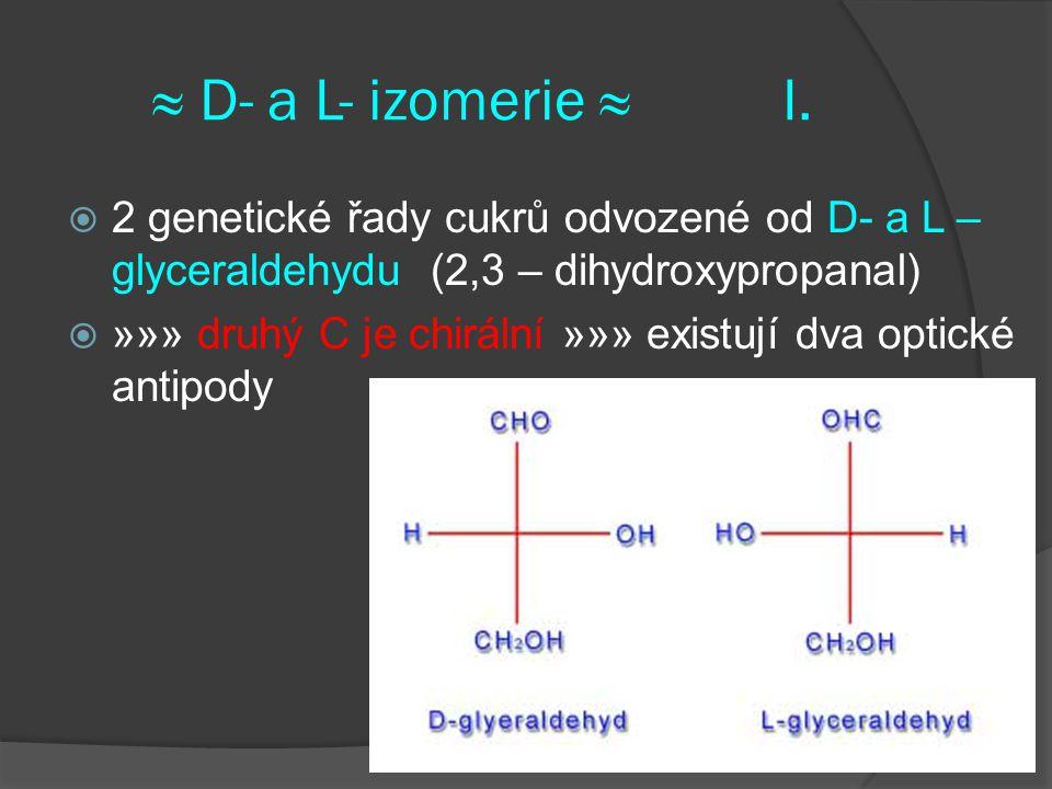 ≈ D- a L- izomerie ≈I.  2 genetické řady cukrů odvozené od D- a L – glyceraldehydu (2,3 – dihydroxypropanal)  »»» druhý C je chirální »»» existují d