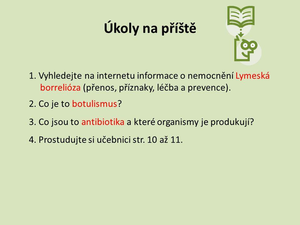 Úkoly na příště 1. Vyhledejte na internetu informace o nemocnění Lymeská borrelióza (přenos, příznaky, léčba a prevence). 2. Co je to botulismus? 3. C