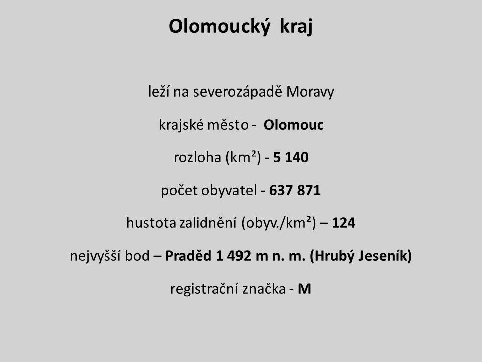 Olomoucký kraj leží na severozápadě Moravy krajské město - Olomouc rozloha (km²) - 5 140 počet obyvatel - 637 871 hustota zalidnění (obyv./km²) – 124