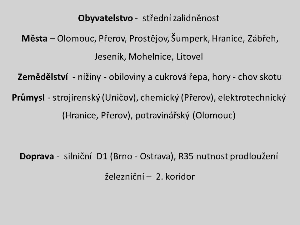 Obyvatelstvo - střední zalidněnost Města – Olomouc, Přerov, Prostějov, Šumperk, Hranice, Zábřeh, Jeseník, Mohelnice, Litovel Zemědělství - nížiny - ob