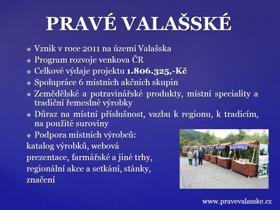  Vznik v roce 2011 na území Valašska  Program rozvoje venkova ČR  Celkové výdaje projektu 1.806.325,-Kč  Spolupráce 6 místních akčních skupin  Ze