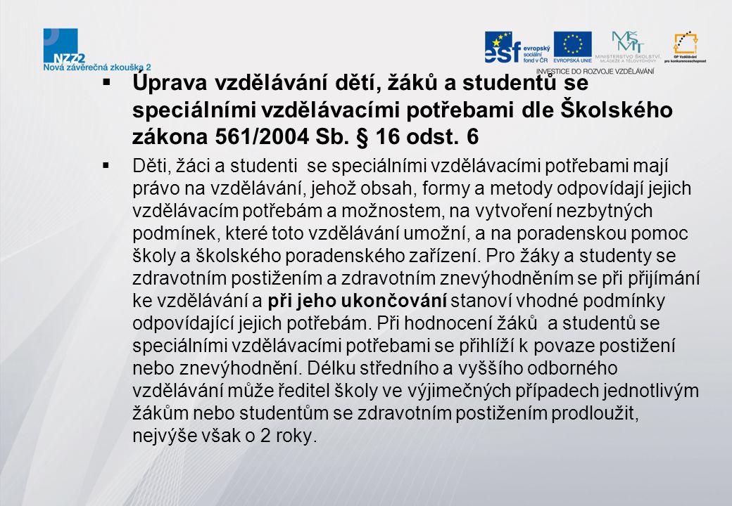  Úprava vzdělávání dětí, žáků a studentů se speciálními vzdělávacími potřebami dle Školského zákona 561/2004 Sb. § 16 odst. 6  Děti, žáci a studenti