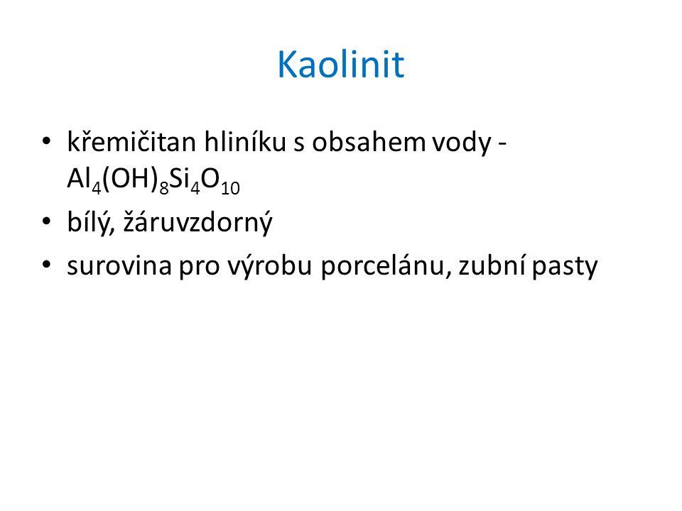 Kaolinit křemičitan hliníku s obsahem vody - Al 4 (OH) 8 Si 4 O 10 bílý, žáruvzdorný surovina pro výrobu porcelánu, zubní pasty