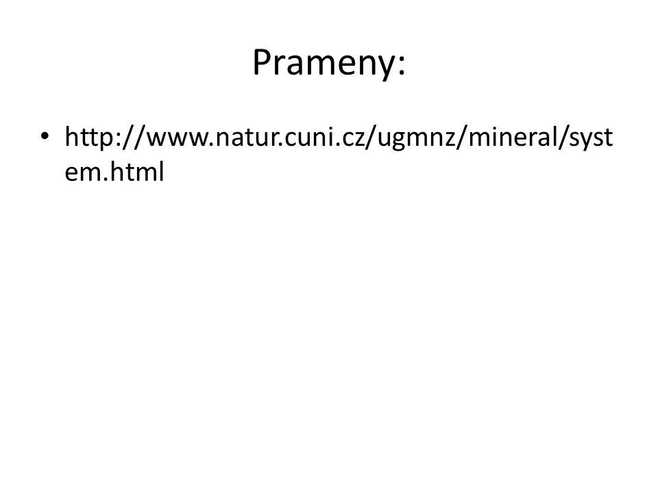 Prameny: http://www.natur.cuni.cz/ugmnz/mineral/syst em.html