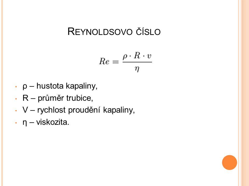 R EYNOLDSOVO ČÍSLO ρ – hustota kapaliny, R – průměr trubice, V – rychlost proudění kapaliny, η – viskozita.