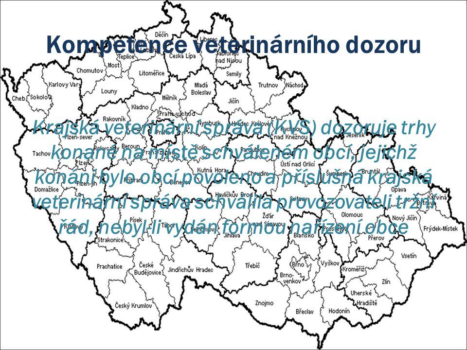 Kompetence veterinárního dozoru Krajská veterinární správa (KVS) dozoruje trhy konané na místě schváleném obcí, jejichž konání bylo obcí povoleno a př
