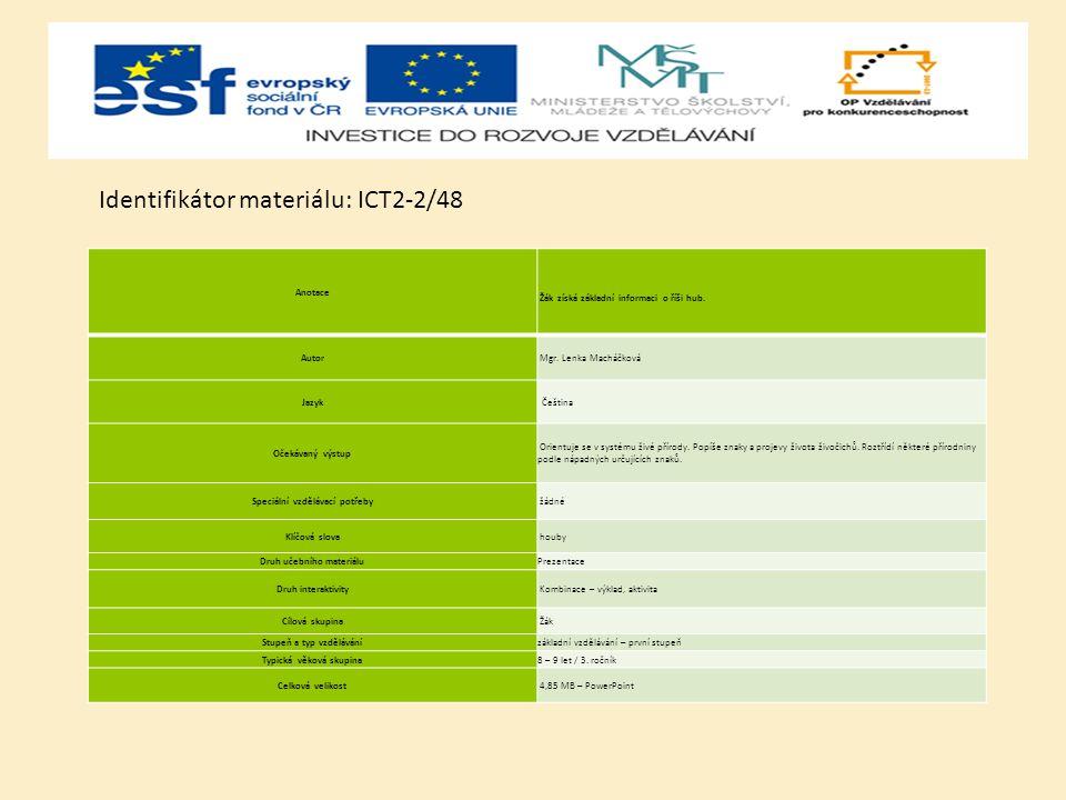 Identifikátor materiálu: ICT2-2/48 Anotace Žák získá základní informaci o říši hub.