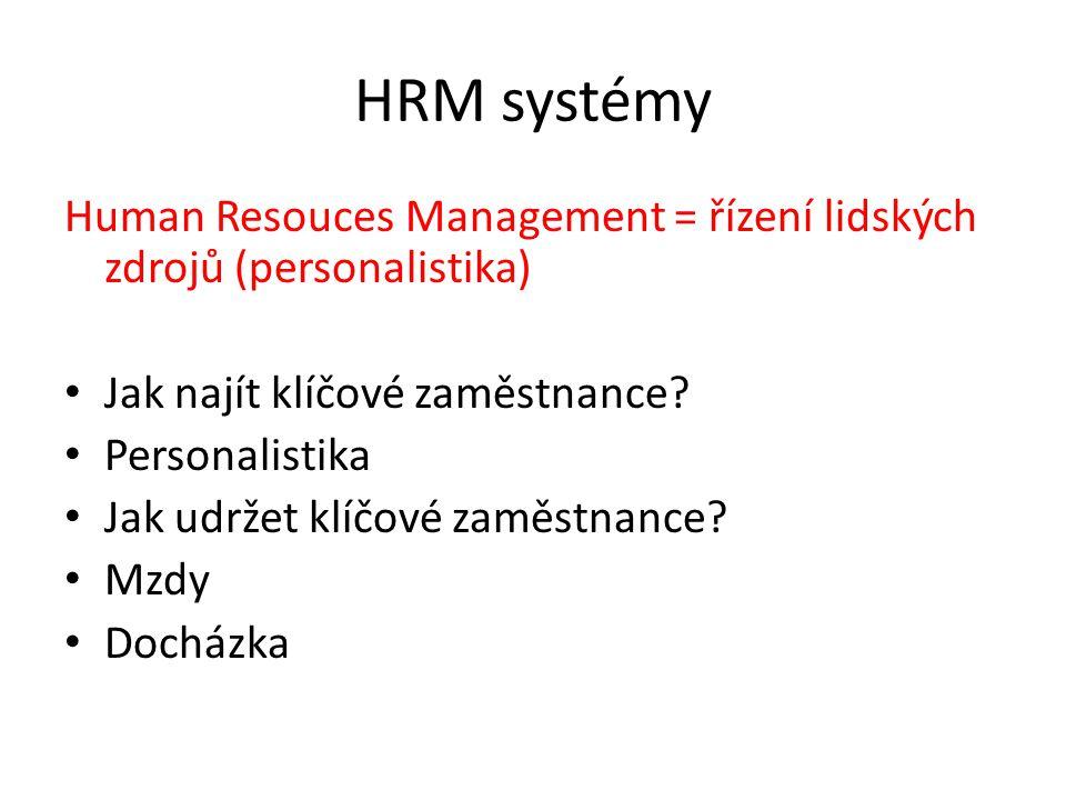HRM systémy Human Resouces Management = řízení lidských zdrojů (personalistika) Jak najít klíčové zaměstnance? Personalistika Jak udržet klíčové zaměs