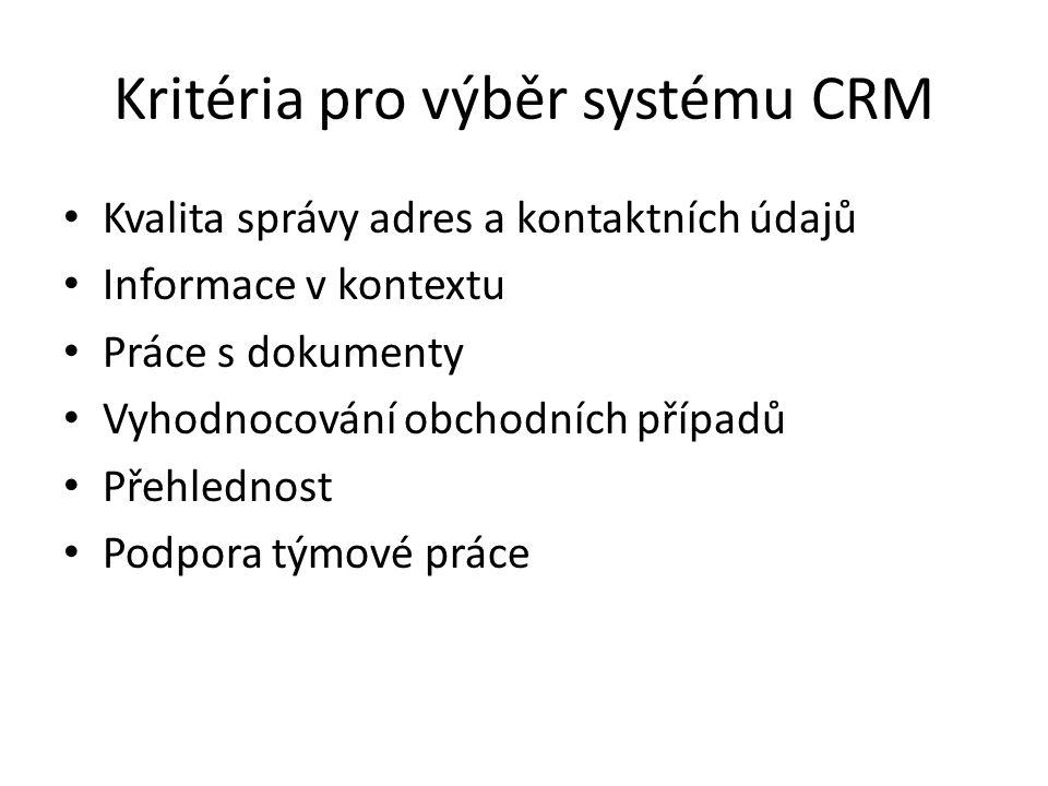 Kritéria pro výběr systému CRM Kvalita správy adres a kontaktních údajů Informace v kontextu Práce s dokumenty Vyhodnocování obchodních případů Přehle