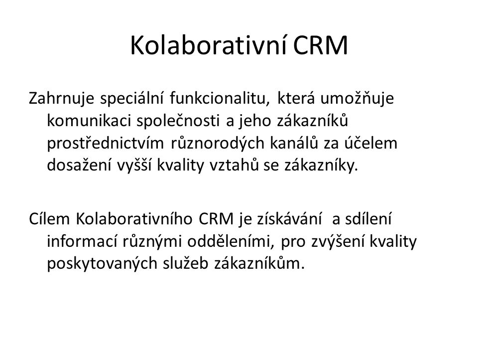 Kolaborativní CRM Zahrnuje speciální funkcionalitu, která umožňuje komunikaci společnosti a jeho zákazníků prostřednictvím různorodých kanálů za účelem dosažení vyšší kvality vztahů se zákazníky.