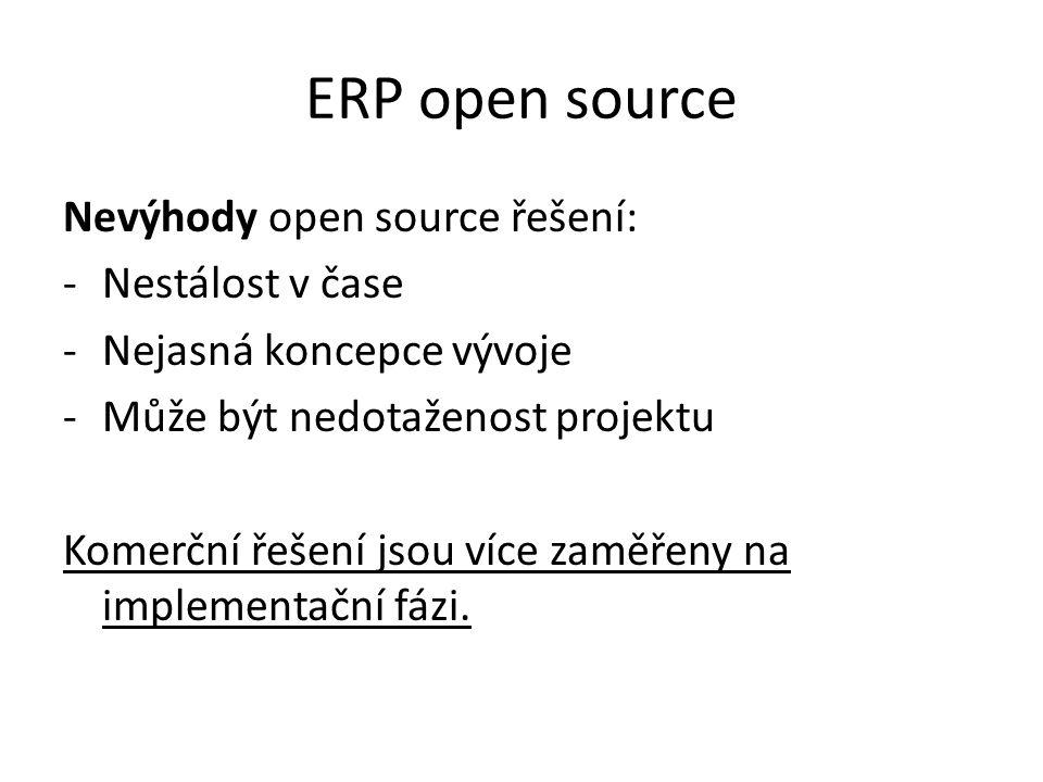 ERP open source Nevýhody open source řešení: -Nestálost v čase -Nejasná koncepce vývoje -Může být nedotaženost projektu Komerční řešení jsou více zaměřeny na implementační fázi.