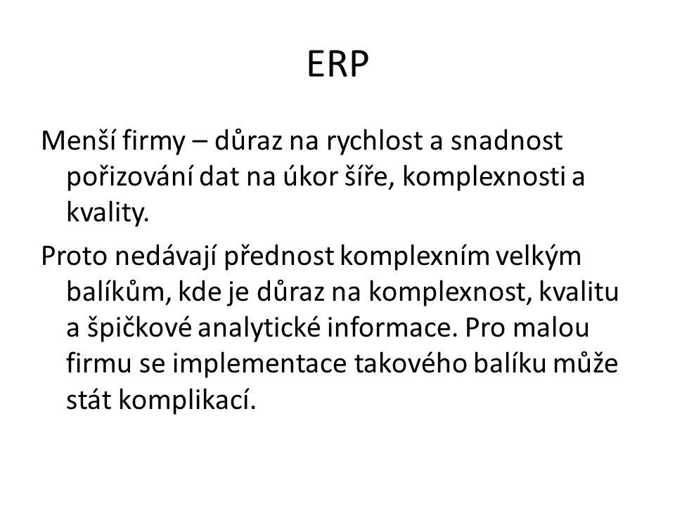 ERP Menší firmy – důraz na rychlost a snadnost pořizování dat na úkor šíře, komplexnosti a kvality.
