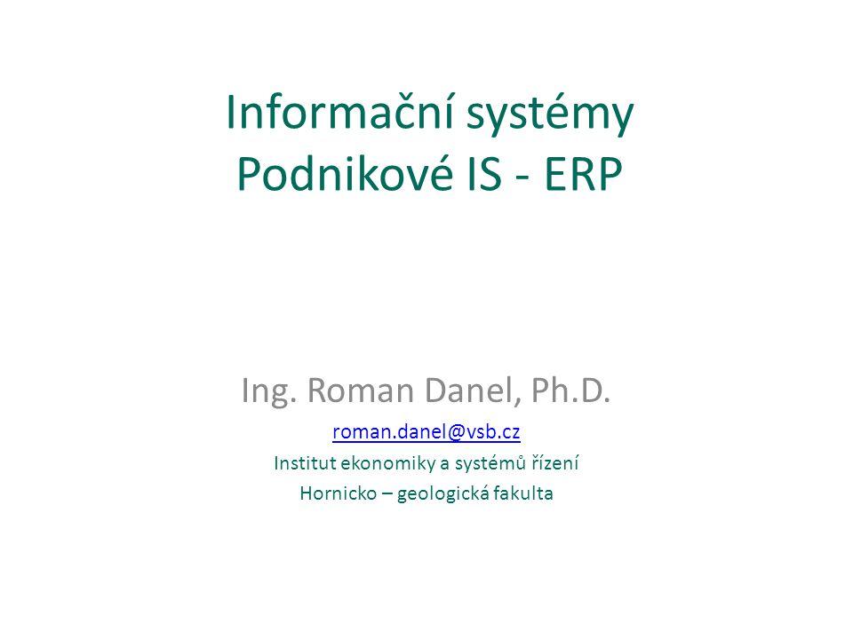 Informační systémy Podnikové IS - ERP Ing.Roman Danel, Ph.D.